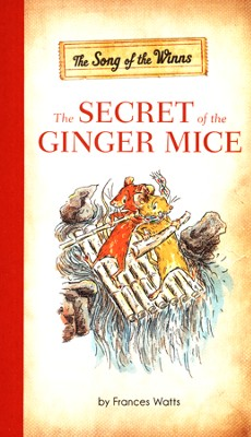 The Secret of the Ginger Mice Book One   -     By: Frances Watts