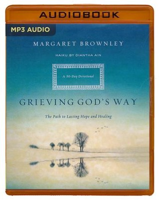 Grieving God's Way: The Path to Lasting Hope and Healing - unabridged audio book on MP3-CD  -     Narrated By: Joyce Bean     By: Margaret Brownley, Diantha Ain