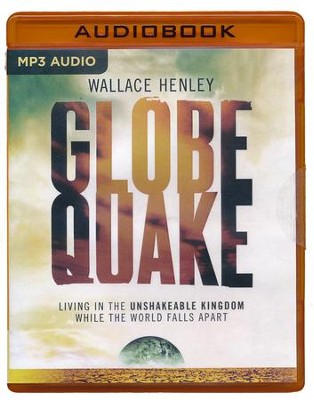 Globequake: Living in the Unshakeable Kingdom While the World Falls Apart - unabridged audio book on MP3-CD  -     Narrated By: Tom Parks     By: Wallace Henley