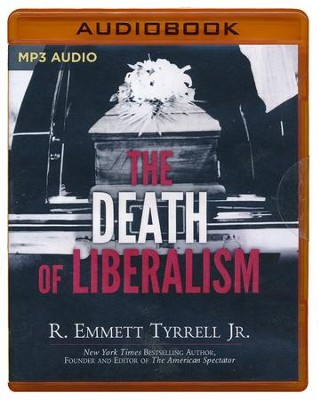 The Death of Liberalism - unabridged audio book on MP3-CD  -     Narrated By: Jim Bond     By: R. Emmett Tyrrell Jr.