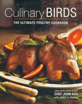 Culinary Birds, The Ultimate Poultry Cookbook   -     By: Chef John Ash, James O. Fraioli