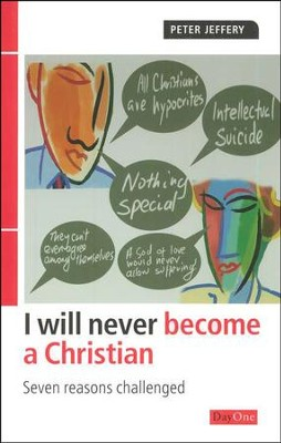 I will Never Become A Christian: Seven Reasons Challenged  -     By: Peter Jeffery