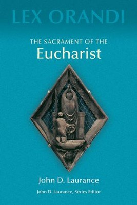 The Sacrament of the Eucharist:  -     By: John D. Laurance