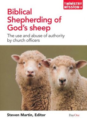 Biblical Shepherding of God's Sheep: The Use and  Abuse of Authority by Church Officers  -     Edited By: Steve Martin     By: Edited by Steve Martin