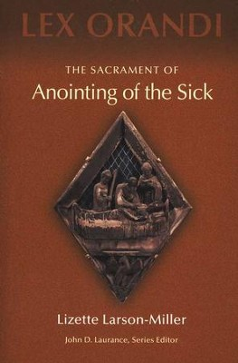 The Sacrament of Anointing the Sick   -     By: Lizette Larson-Miller