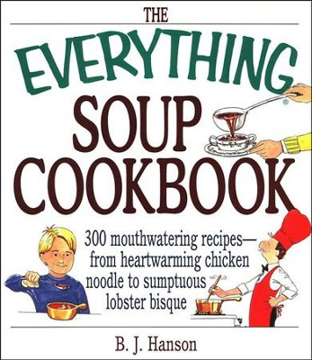 The Everything Soup Cookbook   -     By: B J Hanson