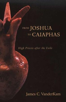 From Joshua to Caiaphas: High Priests after the Exile  -     By: James C. VanderKam
