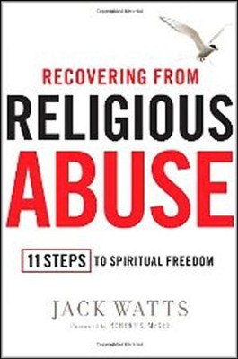 Recovering From Religious Abuse: 11 Steps To Spiritual Freedom  -     By: Jack Watts, Robert Mcgee