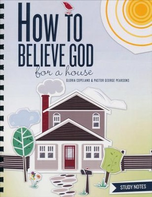 How to Believe God for a House Study Notes  -     By: George Pearsons, Gloria Copeland