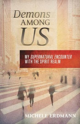 Demons Among Us: My Supernatural Encounter With the Spirit Realm - eBook  -     By: Michele Erdmann