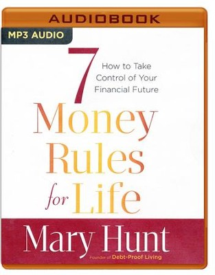 7 Money Rules for Life: How to Take Control of Your Financial Future - unabridged audio book on MP3-CD  -     Narrated By: Joyce Bean     By: Mary Hunt