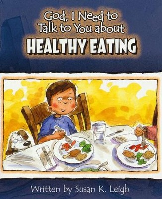 God I Need To Talk To You About Healthy Eating  -     By: Susan K. Leigh