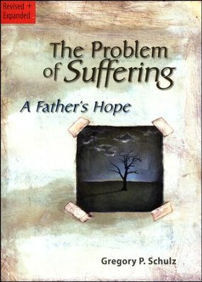 The Problem of Suffering: A Fathers Hope  -     By: Gregory P. Schulz