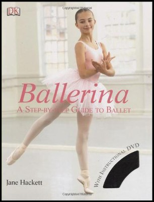 Ballerina: A Step-by-Step Guide to Ballet  -