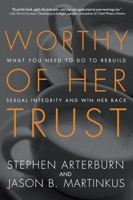Worthy of Her Trust: What You Need to Do to Rebuild Sexual Integrity and Win Her Back - eBook  -     By: Jason Martinkus, Stephen Arterburn