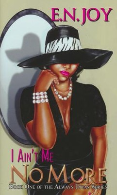 I Ain't Me No More, Book One of the Always Divas Series   -     By: E.N. Joy