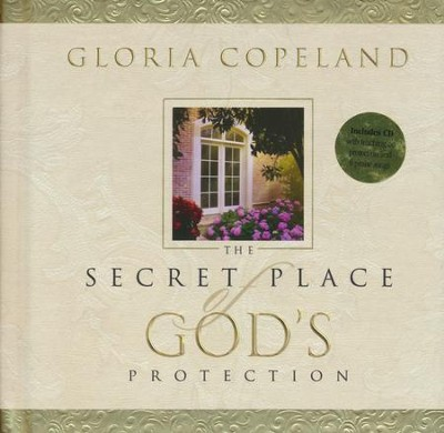 Secret Place of God's Protection: Includes CD with Teaching on Protection and 6 Praise Songs  -     By: Gloria Copeland