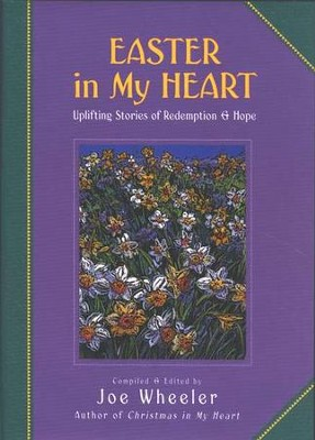 Easter in My Heart: Uplifting Stories of Redemption & Hope   -     Edited By: Joe Wheeler