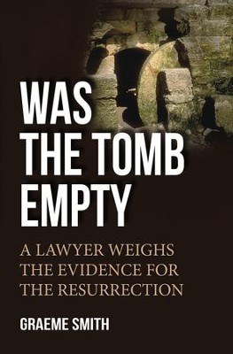 Was the Tomb Empty?: A lawyer weighs the evidence for the resurrection - eBook  -     By: Graeme Smith