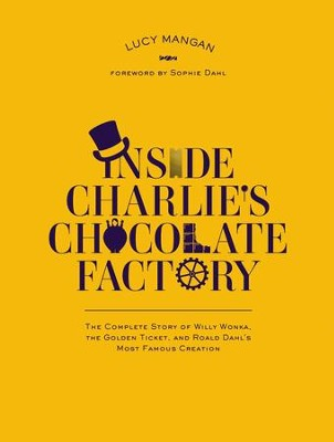 Inside Charlie's Chocolate Factory: The Complete Story of Willy Wonka, the Golden Ticket, and Roald Dahl's Most Famous Creation. - eBook  -     By: Lucy Mangan