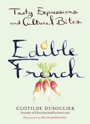 Edible French: Tasty Expressions and Cultural Bites - eBook  -     By: Clotilde Dusoulier     Illustrated By: Melina Josserand