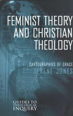 Feminist Theory and Christian Theology of Grace  -     By: Serene Jones