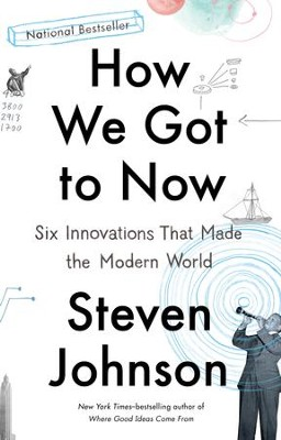 How We Got to Now: Six Innovations That Made the Modern World - eBook  -     By: Steven Johnson