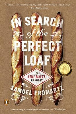 In Search of the Perfect Loaf: A Home Baker's Odyssey - eBook  -     By: Samuel Fromartz