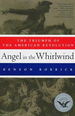 Angel in the Whirlwind: The Triumph of the American Revolution  -     By: Benson Bobrick