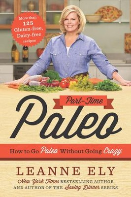 Part-Time Paleo: How to Go Paleo Without Going Crazy - eBook  -     By: Leanne Ely