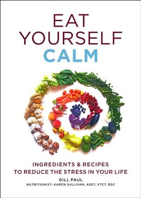 Eat Yourself Calm  -     By: Gill Paul