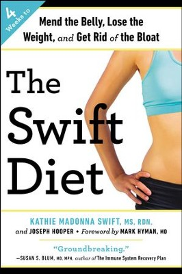 The Swift Diet: 4 Weeks to Mend the Belly, Lose the Weight, and Get Rid of the Bloat - eBook  -     By: Kathie Madonna Swift, Joseph Hooper, Mark Hyman