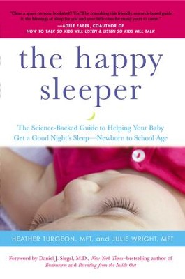 The Happy Sleeper: A Science Backed Plan for Helping Your Child (and Yourself)Get a Good Night's Rest - eBook  -     By: Heather Turgeon, Julie Wright, Daniel J. Siegel