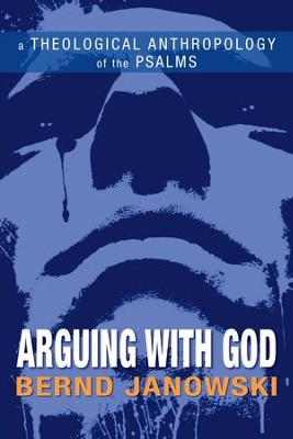 Arguing with God: A Theological Anthropology of the Psalms - eBook  -     By: Bernd Janowski, Armin Siedlecki