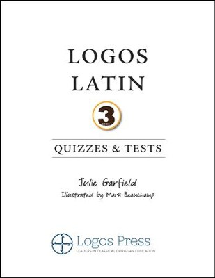 Logos Latin 3 Quizzes & Tests   -     By: Julie Garfield