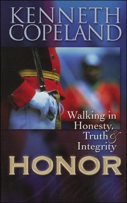 Honor: Walking In Honesty, Truth, and Integrity  -     By: Kenneth Copeland