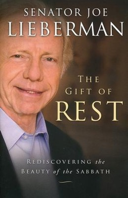 The Gift of Rest: Rediscovering the Beauty of the Sabbath  -     By: Senator Joe Lieberman, David Klinghoffer
