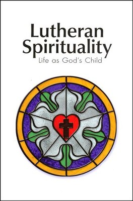 Lutheran Spirituality: Life as God's Child   -     By: Robert Baker