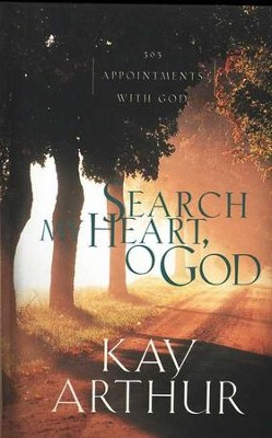Search My Heart, O God: 365 Appointments with God   -     By: Kay Arthur