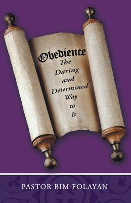 OBEDIENCE, The Daring and Determined Way to it - eBook  -     By: Pastor Bim Folayan