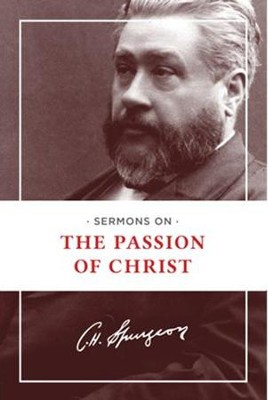 Sermons on the Passion of Christ - eBook  -     By: Charles H. Spurgeon