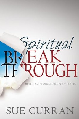 Spiritual Breakthrough: Healing and Wholeness for the Soul - eBook  -     By: Sue Curran