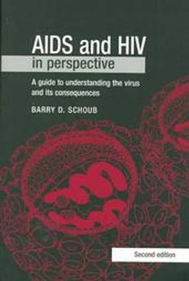 AIDS and HIV in Perspective: A Guide to Understanding the Virus and Its Consequences  -     By: Barry D. Schoub