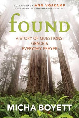 Found: A Story of Questions, Grace & Everyday Prayer - eBook  -     By: Micha Boyett