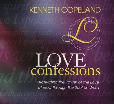 Love Confessions: Activating the Power of the Love of God Through the Spoken Word  -     By: Kenneth Copeland