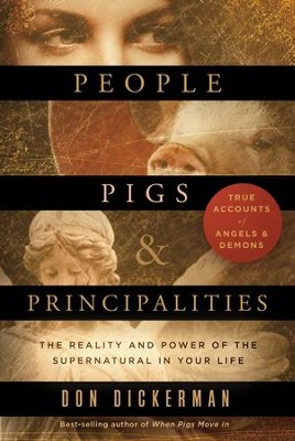 People, Pigs, and Principalities: The Reality and Power of the Supernatural in Your Life - eBook  -     By: Don Dickerman