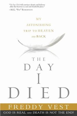 The Day I Died: My Breathtaking Trip to Heaven and Back - eBook  -     By: Freddy Vest