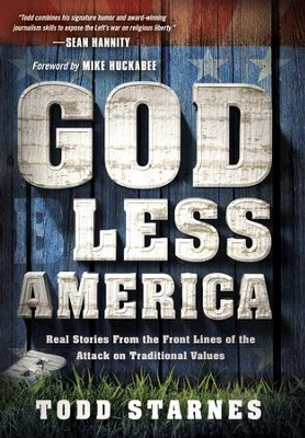 God Less America: Real Stories From the Front Lines of the Attack on Traditional Values - eBook  -     By: Todd Starnes