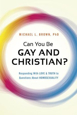 Can You Be Gay and Christian?: Responding With Love and Truth to Questions About Homosexuality - eBook  -     By: Michael L. Brown