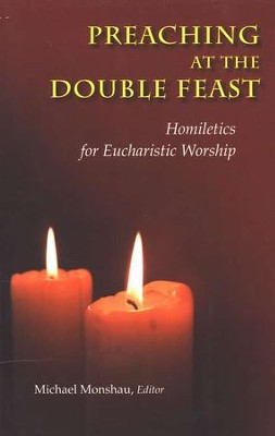 Preaching at the Double Feast: Homiletics for Eucharistic Worship  -